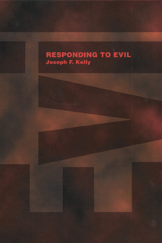 Real book pdf download Responding to Evil en français by Joseph F. Kelly