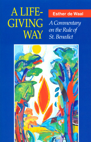 A Life-Giving Way: A Commentary on the Rule of St. Benedict