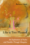 Like a Tree Planted: An Exploration of the Psalms and Parables Through Metaphor
