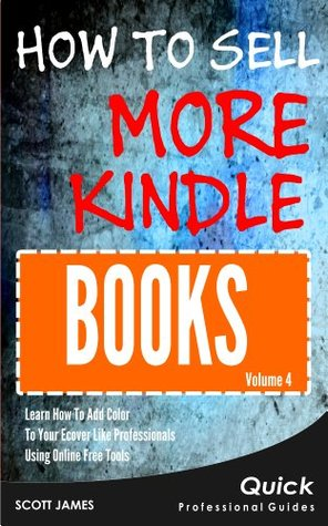 How To Sell More Kindle Books: Learn How To Add Color To Your Ecover Like Professional Using Online Free Tools