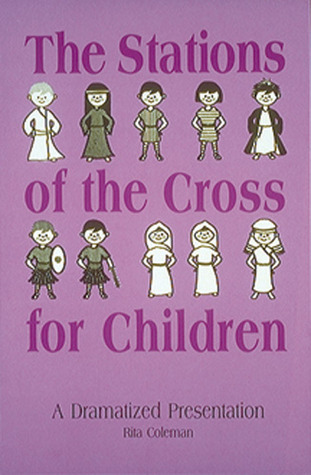 The Stations Of The Cross For Children: A Dramatized Presentation