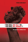 """""""You Shall Not Kill"""" or """"You Shall Not Murder""""?"""": The Assault on a Biblical Text"""