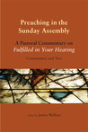 Preaching in the Sunday Assembly: A Pastoral Commentary on Fulfilled in Your Hearing