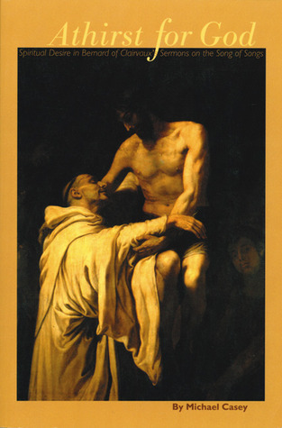 Athirst For God: Spiritual Desire in Bernard of Clairvaux's Sermons on the Song of Songs