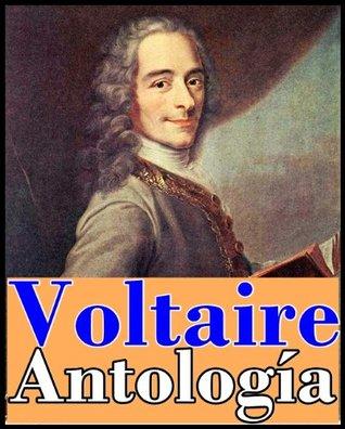 Voltaire, antología (Incluye novelas, cuentos, cartas y escritos filosóficos, Diccionario filosófico, Tratado sobre la tolerancia y El Siglo de Luis XIV) (Spanish Edition)