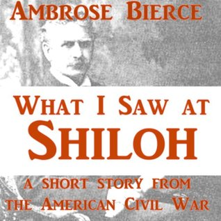What I Saw at Shiloh by Ambrose Bierce Illustrated