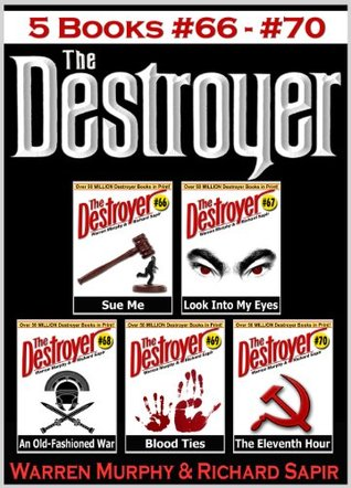 The Destroyer Books 66-70 (Sue Me #66, Look Into My Eyes #67, An Old-Fashioned War #68, Blood Ties #69, The Eleventh Hour #70)
