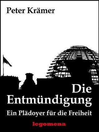 Die Entmündigung - Ein Plädoyer für die Freiheit (German Edition)
