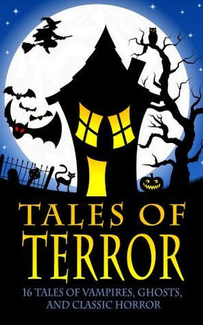 Tales of Terror (Dracula, Frankenstein, The Legend of Sleepy Hollow, The Phantom of the Opera, and 13 More Works of Vampires, Ghosts, and Classic Horror)