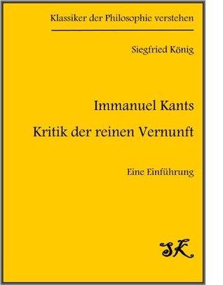 """Immanuel Kants """"Kritik der reinen Vernunft"""" - Eine Einführung (Klassiker der Philosophie verstehen)"""