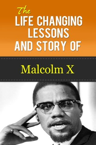 Malcolm X - The Life Changing Lessons And Story Of Malcolm X