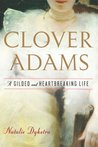 Book cover for Clover Adams: A Gilded and Heartbreaking Life