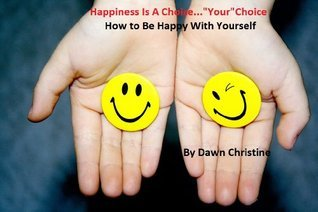 """Happiness Is A Choice...""""Your"""" Choice"""