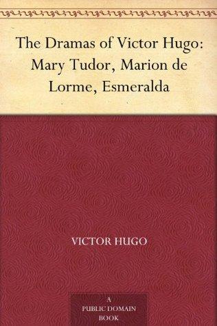 Mary Tudor, Marion de Lorme, Esmeralda