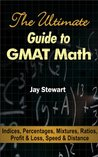 The Ultimate Guide to GMAT Math - Indices, Percentages, Mixtures, Ratios, Profit & Loss, Speed & Distance