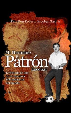 Mi Hermano, El Patrón Escobar