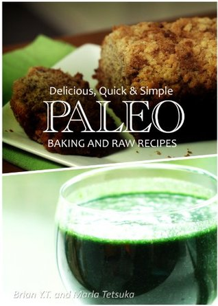 Paleo Baking and Raw - Delicious, Quick & Simple Recipes