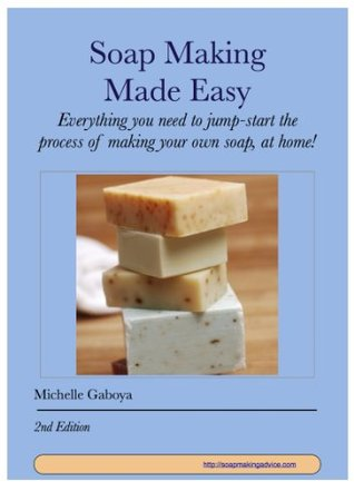 Soap Making Made Easy: Second Edition
