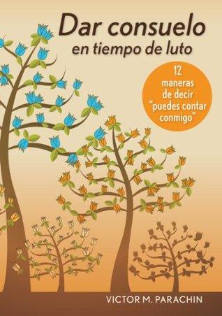 """Dar consuelo en tiempo de luto: 12 maneras de decir """"puedes contar conmigo"""" (Spanish Edition)"""