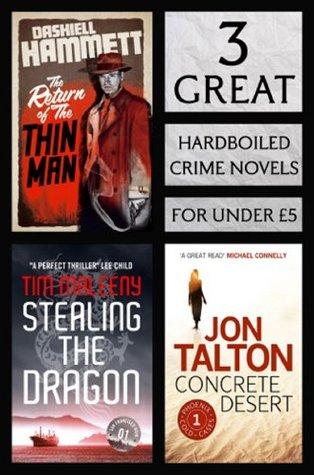 3 Great Hardboiled Crime Novels: Return of the Thin Man/Stealing the Dragon/Concrete Desert