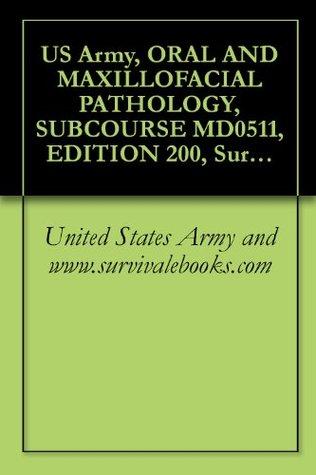 US Army, ORAL AND MAXILLOFACIAL PATHOLOGY, SUBCOURSE MD0511, EDITION 200, Survival Medical Manual