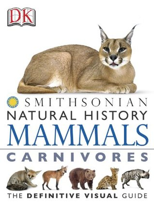 Natural History Mammals Carnivores: The Definitive Visual Guide