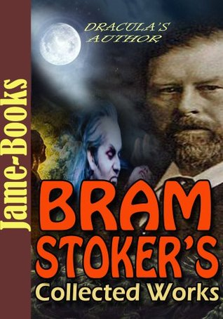Bram Stoker's Collected Works: 17 Works