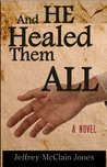 And He Healed Them All: A Day in the Life of the Teacher from Nazareth