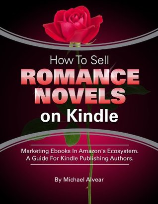 How To Sell Romance Novels On Kindle. Marketing Your Ebook In Amazon's Ecosystem: A Guide For Kindle Publishing Authors.
