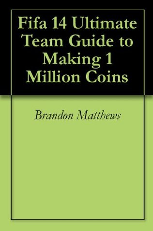 Fifa 14 Ultimate Team Guide to Making 1 Million Coins