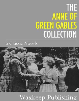 The Anne of Green Gables Collection (Anne of Green Gables, #1-3, 5, 7-8)