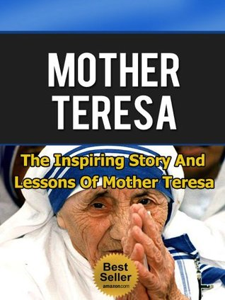 Mother Teresa - The Inspiring Story and Lessons of Mother Teresa