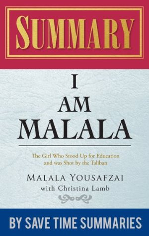 I am Malala: The Girl Who Stood Up For Education And Was Shot by The Taliban by Malala Yousafzai & Christina Lamb -- Summary, Review & Analysis