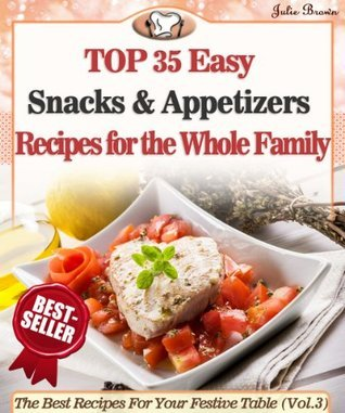 Top 35 Easy Snacks & Appetizers Recipes For The Whole Family