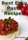 Best Easy Pasta Recipes (Easy Pasta Dinners, Noodle, Fettuccine, Lasagna, Linguine, Manicotti, Spaghetti Recipe Book)
