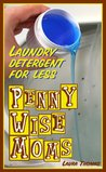 Laundry (Penny Wise Moms - Laundry Detergent For Less)