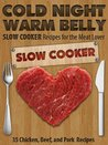 Cold Night Warm Belly: 35 Chicken, Beef, and Pork Slow Cooker Recipes For the Meat Lover (Cold Night Warm Belly Slow Cooker Recipes)