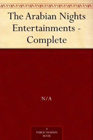 The Arabian Nights Entertainments - Complete (The Arabian Nights Entertainments in Four Volumes, #1-4)
