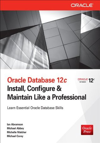Oracle Database 12c: Install, Configure & Maintain Like a Professional