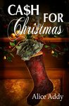 Cash For Christmas by Alice Addy