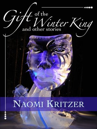 Gift of the Winter King and Other Stories by Naomi Kritzer