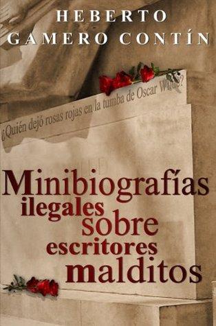 Minibiografías ilegales sobre escritores malditos