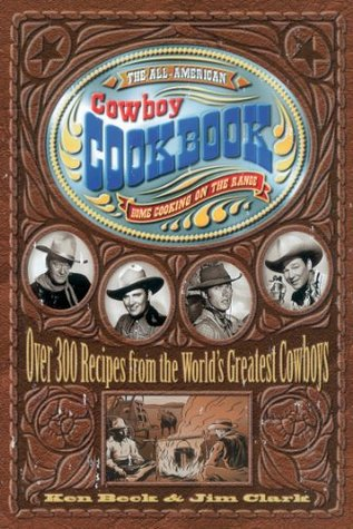 The All-American Cowboy Cookbook: Over 300 Recipes From the World's Greatest Cowboys