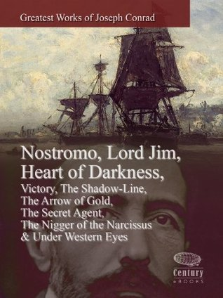 Greatest Works of Joseph Conrad:  Nostromo, Lord Jim, Heart of Darkness, Victory, The Shadow-Line, The Arrow of Gold, The Secret Agent, The Nigger of the Narcissus & Under Western Eyes