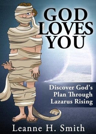 God Loves You! Discover Gods Will & Gods Plan Through The Motivational Bible Story Of Lazarus Rising From The Dead (Gods Amazing Grace Series Book 1)