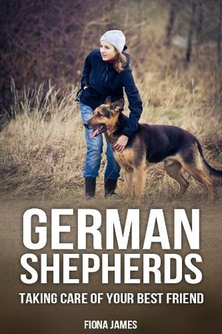 German Shepherds: Taking care of your best friend (Dog Training Book 2)