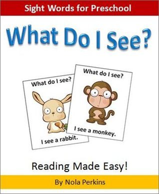 What Do I See - Sight Words for Preschool and Kindergarten: Reading Made Easy