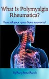 What Is Polymyalgia Rheumatica? Have All Your Questions Answe... by Mary Anne March