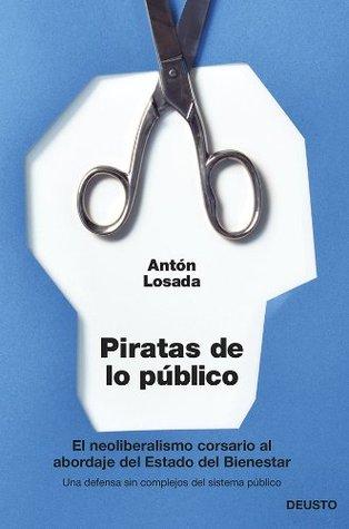Piratas de lo público: El neoliberalismo corsario al abordaje del Estado del Bienestar