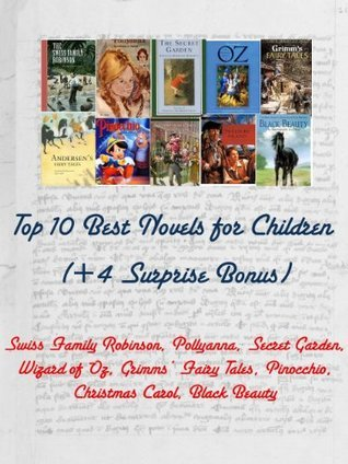 Top 10 Best Novels for Children: Swiss Family Robinson, Pollyana, Secret Garden, Wizard of Oz, Grimms' Fairy Tales, Pinocchio, Christmas Carol, Black Beauty and Others